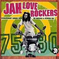 Jah Love Rockers - Revolutionary Sounds From The Rockers & Steppers Era 75-80