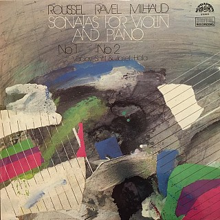 Albert Roussel, Darius Milhaud, Maurice Ravel, Václav Snítil, Josef Hála - Sonatas For Violin And Piano