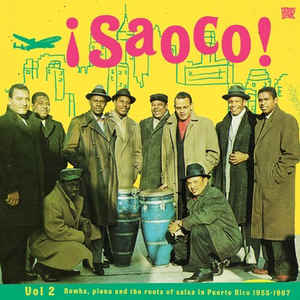 Various - ¡Saoco! Vol 2 - Bomba, Plena And The Roots Of Salsa In Puerto Rico 1955-1967