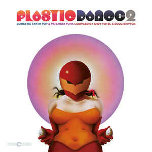 Various Artists - Plastic Dance 2: Domestic Synth Pop & Patchbay Punk Compiled by Andy Votel & Doug Shipton