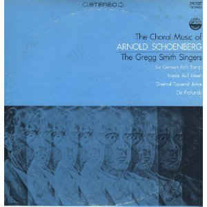 Arnold Schoenberg - The Gregg Smith Singers ‎– The Choral Music Of Arnold Schoenberg