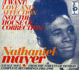 Nathaniel Mayer - (I Want) Love And Affection (Not The House Of Correction)