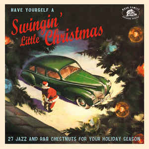 Various Artists - Have Yourself A Swingin' Little Christmas: 27 Jazz And R&B Chestnuts For Your Holiday Season
