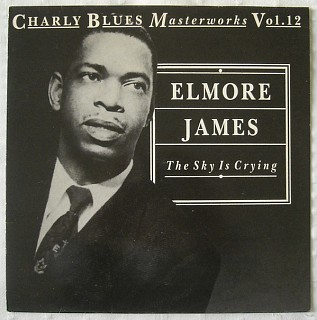 Elmore James - The Sky Is Crying: The History Of Elmore James