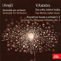 Iša Krejčí, Viktor Kalabis - Serenade for Orchestra, Two Worlds, ballet music