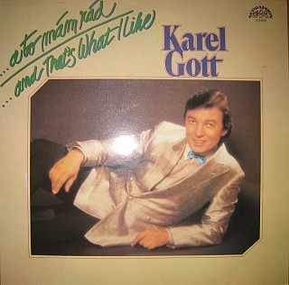 Karel Gott - ...a to mám rád / ...and That's What I Like