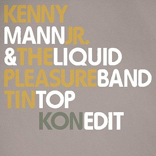 Kenny Mann Jr. & The Liquid Pleasure Band - Tin Top (Kon Edit)